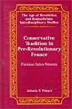 Conservative Tradition in Pre-Revolutionary France : Parisian Salon Women, Pekacz, Jolanta T., 0820441384