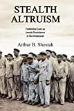 img - for Stealth Altruism: Forbidden Care as Jewish Resistance in the Holocaust book / textbook / text book
