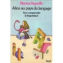 Alice au pays du langage: Pour comprendre la linguistique