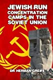 Jewish-Run Concentration Camps in the Soviet Union by Greife, Dr. Herman (2012) Paperback