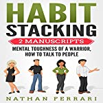Habit Stacking: 2 Manuscripts: Mental Toughness of a Warrior, How to Talk to People | Nathan Ferrari