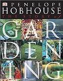 Story of Gardening, Penelope Hobhouse, 0789489449