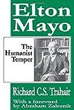 Elton Mayo: The Humanist Temper
