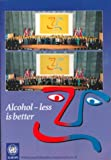 Alcohol - Less Is Better, World Health Organisation Staff, 9289013346