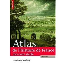 Atlas de l'histoire de France XVIe - XIXe siècle