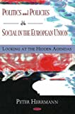 Politics and Policies of the Social in the European Union, Peter Herrmann, 159454588X