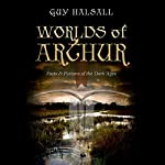 Worlds of Arthur: Facts and Fictions of the Dark Ages | Guy Halsall