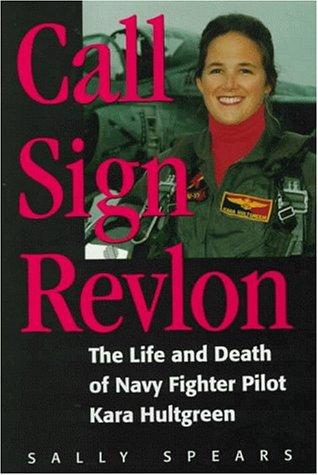Call Sign Revlon: The Life and Death of Navy Fighter Pilot Kara Hultgreen - Life Navy Pilot