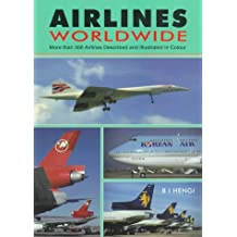 Airlines Worldwide: More Than 300 Airlines Described and Illustrated in Color
