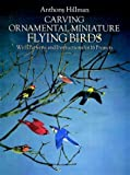 Carving Ornamental Miniature Flying Birds, Anthony Hillman, 0486267261
