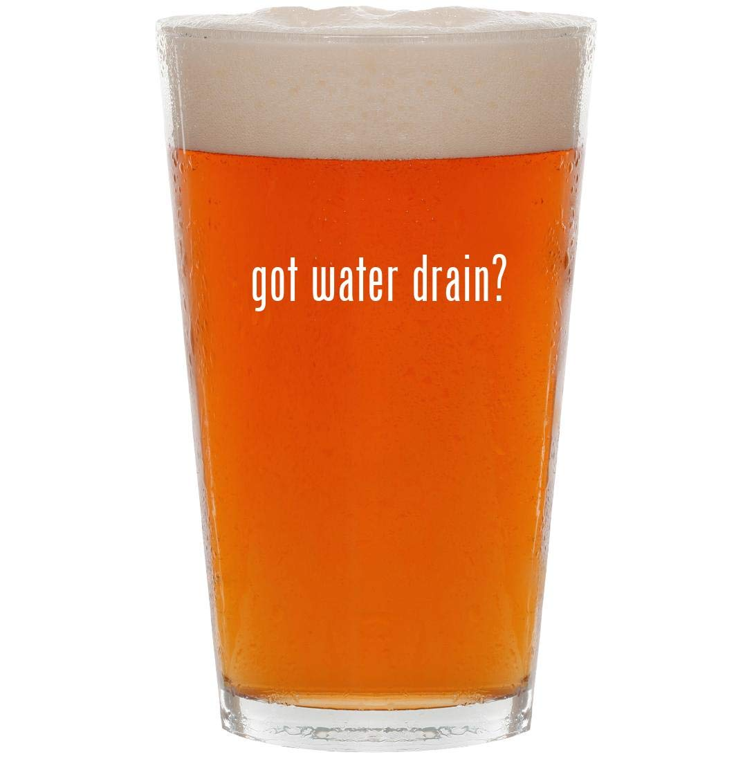 got water drain? - 16oz Pint Beer Glass
