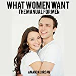 What Women Want: The Manual for Men | Amanda Jordan