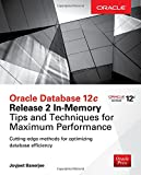 Oracle Database 12c Release 2 In-Memory: Tips and Techniques for Maximum Performance (Oracle Press)