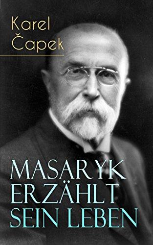 Masaryk erzählt sein Leben: Gespräche mit Karel Čapek (German Edition)