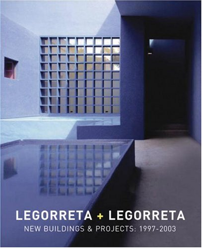 Legorreta + Legorreta: New Buildings & Projects 1997-2003 Hardcover – March 18, 2004
