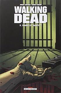 Walking Dead, Tome 3 : Sains et saufs ? par Kirkman