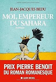 Moi, empereur du Sahara par Jean-Jacques Bedu