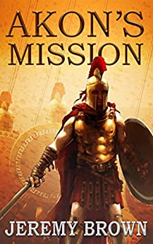 Akon's Mission: Book 1: The Forging of Sparta's Deadliest Assassin - 432 B.C. (The Akoniti of Sparta Chronicles) by [Brown, Jeremy]