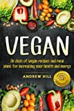 Vegan: 30 Days of Vegan Recipies and Meal Plans for Increasing your Health and Energy