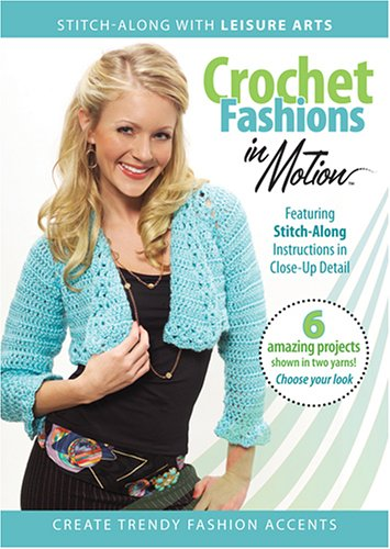 Crochet Fashions In Motion (Leisure Arts #3912) (Arts Dvd Leisure)