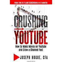 Image for Crushing YouTube: How to Start a YouTube Channel, Launch Your YouTube Business and Make Money