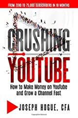 Crushing YouTube: How to Start a YouTube Channel, Launch Your YouTube Business and Make Money Paperback