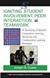 Igniting Student Involvement, Peer Interaction, and Teamwork : A Taxonomy of Specific Cooperative Learning Structures and Collaborative Learning Strategies, Cuseo, Joseph B., 1581070489