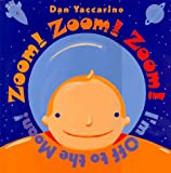 Zoom! Zoom! Zoom! I'm off to the Moon!, Dan Yaccarino, 0590956108