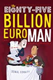 THE EIGHTY-FIVE BILLION EURO MAN (A humourous look at Ireland, the EU-IMF bailout and the Eurozone crisis Book 1)