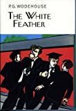 The White Feather (Everyman's Library P G WODEHOUSE)