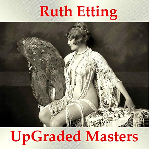 Ruth Etting UpGraded Masters (All Tracks Remastered) (Ruth Masters)