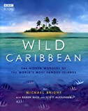 Wild Caribbean: The hidden wonders of the world's most famous islands.