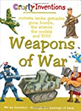 Weapons of War: Rockets, Tanks, Grenades, Guns, Bombs, the Science, the Models and You (Crafty Inventions)