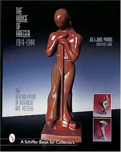 The House of Haeger 1914-1944: The Revitalization of American Art Pottery (Schiffer Book for Collectors)