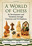 A World Of Chess: Its Development And Variations Through Centuries And Civilizations-Jean-louis Cazaux Rick Knowlton