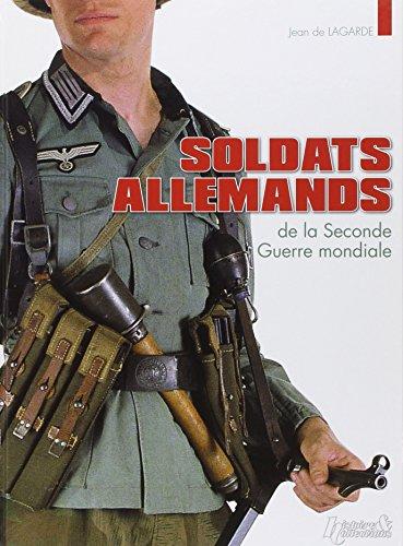 Soldats allemands de la Seconde Guerre mondiale (French Edition)