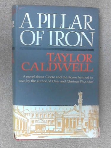A Pillar Of Iron by Taylor Caldwell