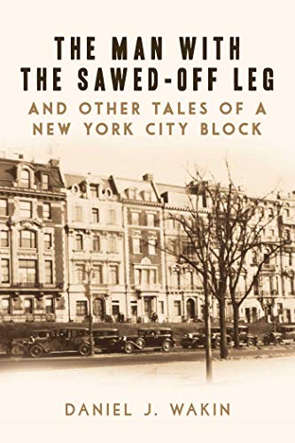 The Man with the Sawed-Off Leg and Other Tales of a New York City Block (New York City Opera New York Ny)