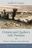 Ontario and Quebec's Irish Pioneers: Farmers, Labourers, and Lumberjacks (The Irish in Canada)
