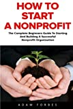 img - for How To Start A Nonprofit: The Complete Beginners Guide To Starting And Building A Successful Nonprofit Organization (Starting A Nonprofit, Non Profit, Nonprofit Business Plan) book / textbook / text book