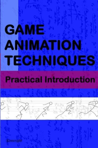 Game Animation Techniques: A Practical Introduction PDF