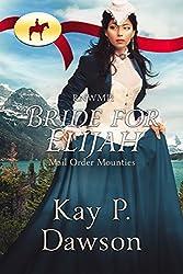 RNWMP: Bride for Elijah (Mail Order Mounties Book 2)