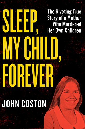 Sleep, My Child, Forever: The Riveting True Story of a Mother Who Murdered Her Own Children cover