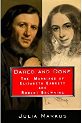Dared And Done: The Marriage of Elizabeth Barrett and Robert Browning Hardcover