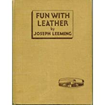 Fun with leather;: How to do decorative leatherwork of all kinds and how to make useful and decorative articles from leather,