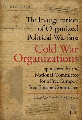 The Inauguration of Organized Political Warfare: Cold War Organizations Sponsored by the National Committee for a Free Europe / Free Europe Committee