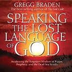 Speaking the Lost Language of God | Gregg Braden