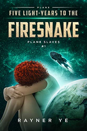 Five Light-Years to the Firesnake: A Space Opera Adventure Thriller (Plan8 Slaves Book 1) by [Ye, Rayner]