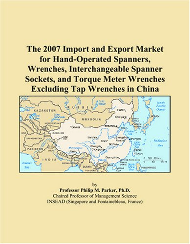 The 2007 Import and Export Market for Hand-Operated Spanners, Wrenches, Interchangeable Spanner Sockets, and Torque Meter Wrenches Excluding Tap Wrenches in China - Parker Wrench