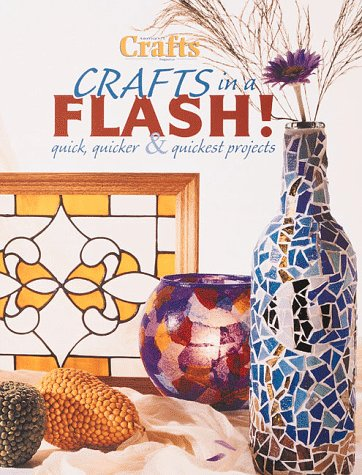 Crafts in a Flash: Quick, Quicker & Quickest Projects (Crafts Magazine Series)